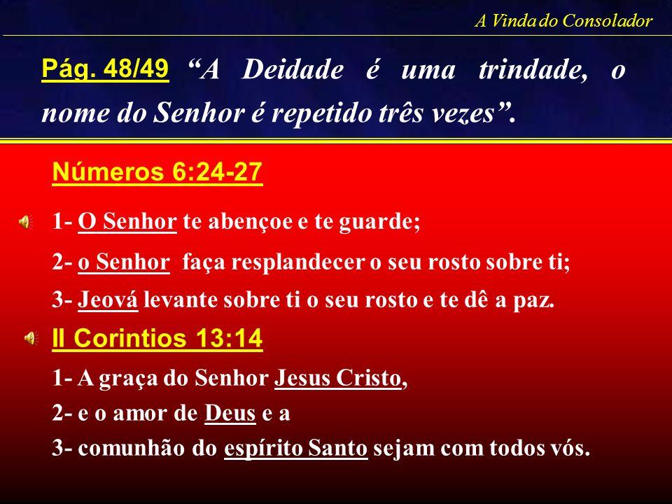 A Deidade é uma trindade, o nome do Senhor é repetido três vezes .