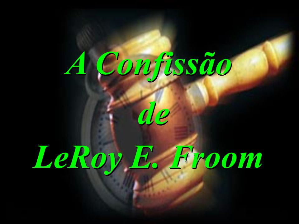 A Confissão de LeRoy E. Froom