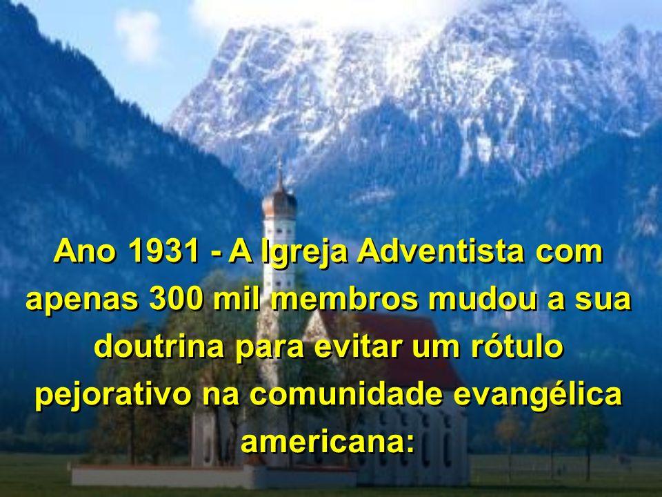 Ano 1931 - A Igreja Adventista com apenas 300 mil membros mudou a sua doutrina para evitar um rótulo pejorativo na comunidade evangélica americana: