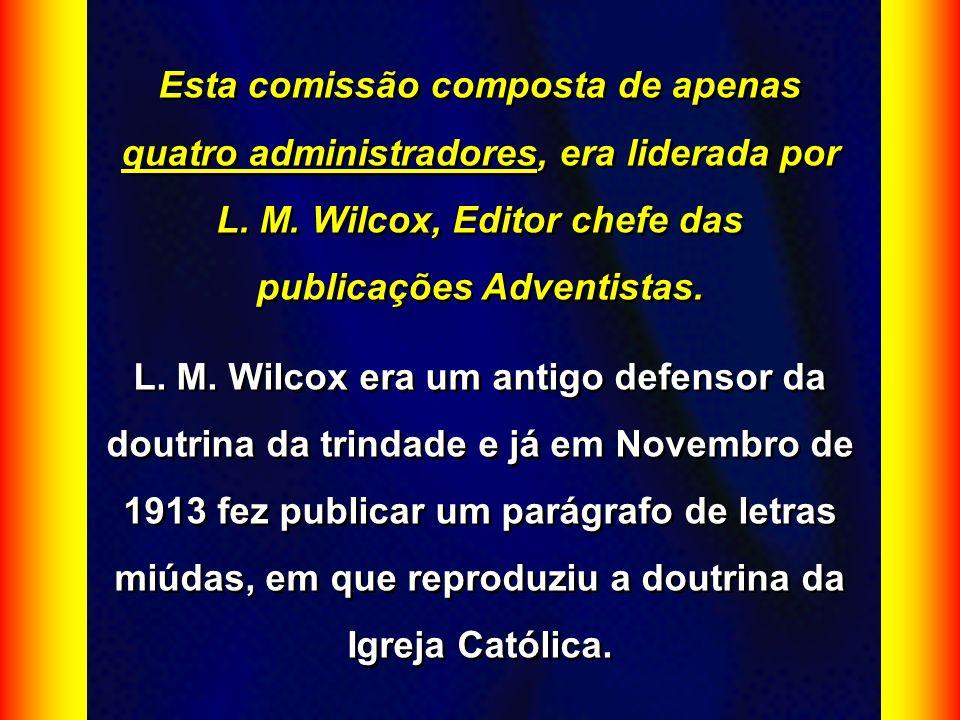 Esta comissão composta de apenas quatro administradores, era liderada por L. M. Wilcox, Editor chefe das publicações Adventistas.