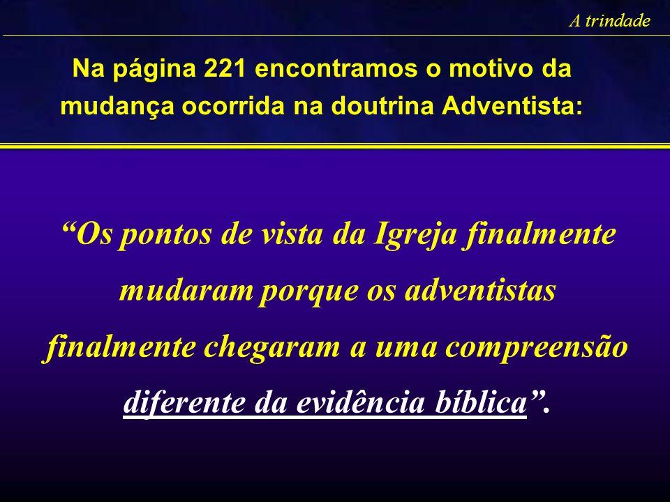 A trindadeNa página 221 encontramos o motivo da mudança ocorrida na doutrina Adventista: