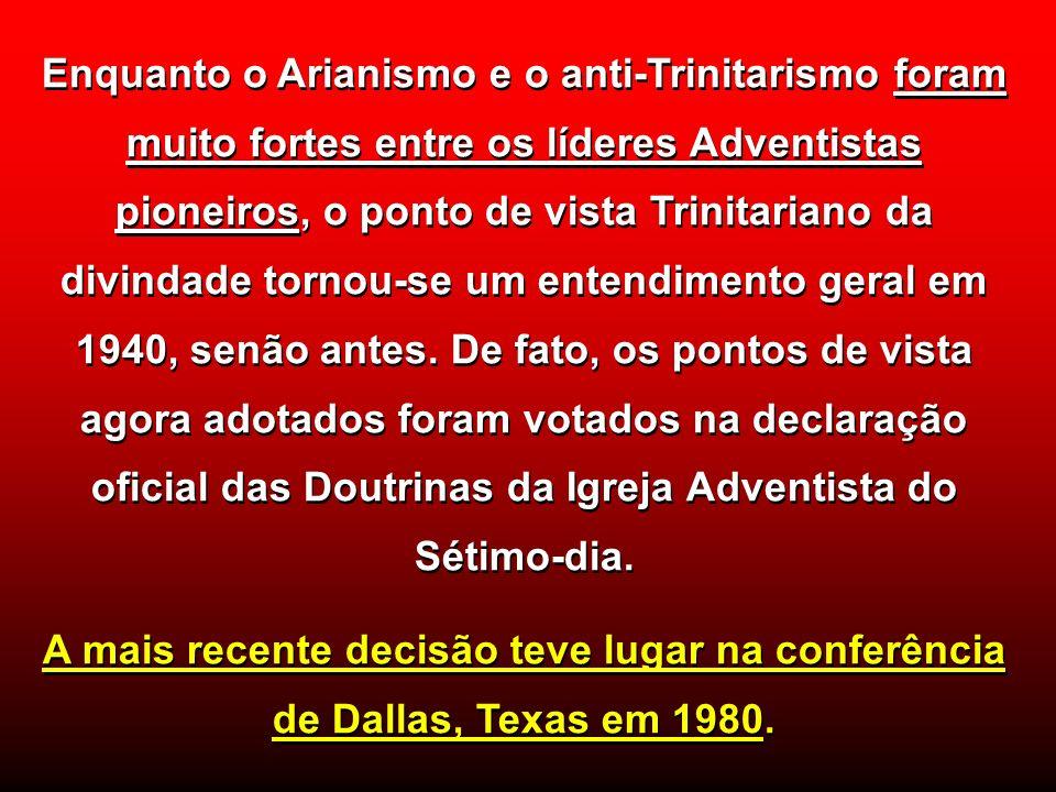 Enquanto o Arianismo e o anti-Trinitarismo foram muito fortes entre os líderes Adventistas pioneiros, o ponto de vista Trinitariano da divindade tornou-se um entendimento geral em 1940, senão antes. De fato, os pontos de vista agora adotados foram votados na declaração oficial das Doutrinas da Igreja Adventista do Sétimo-dia.