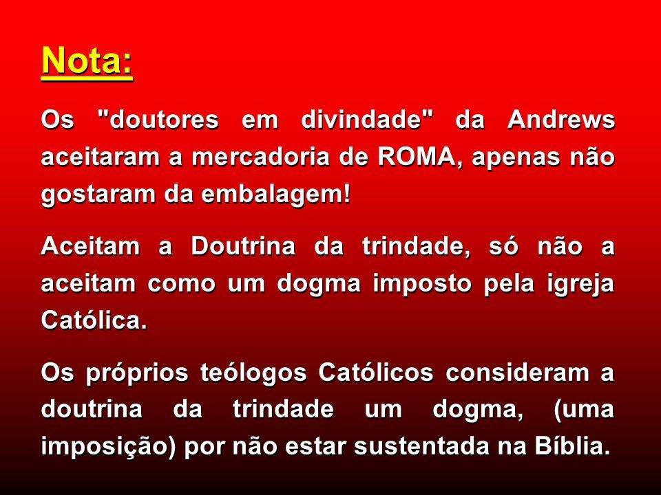 Nota:Os doutores em divindade da Andrews aceitaram a mercadoria de ROMA, apenas não gostaram da embalagem!