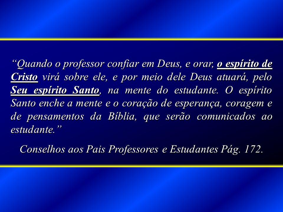 Conselhos aos Pais Professores e Estudantes Pág. 172.