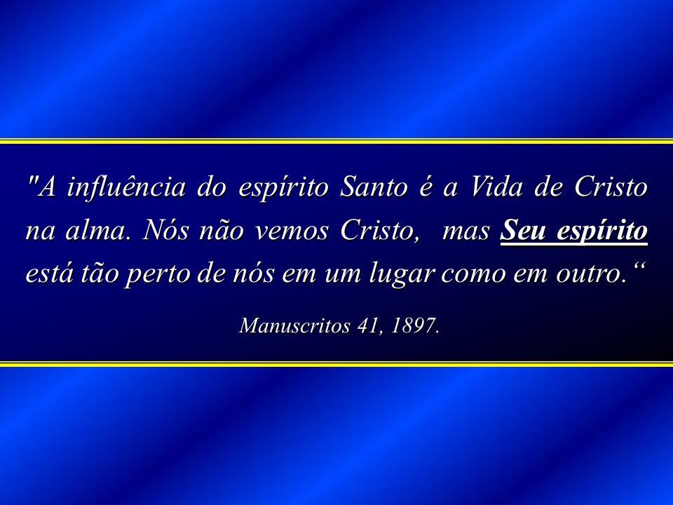 A influência do espírito Santo é a Vida de Cristo na alma