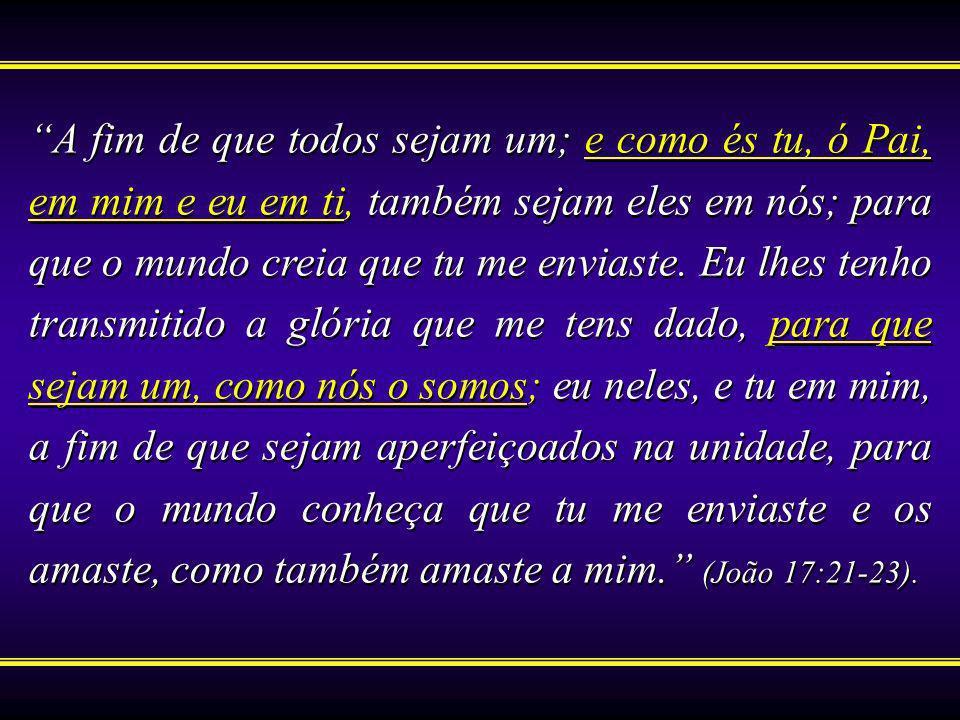 A fim de que todos sejam um; e como és tu, ó Pai, em mim e eu em ti, também sejam eles em nós; para que o mundo creia que tu me enviaste.