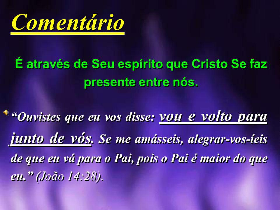 É através de Seu espírito que Cristo Se faz presente entre nós.