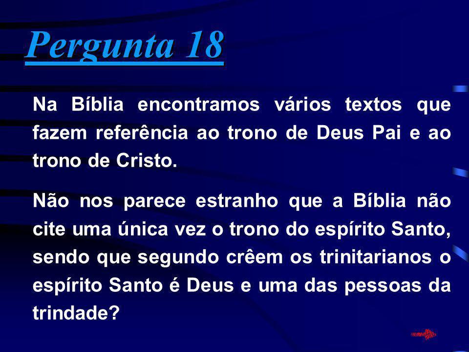 Pergunta 18 Na Bíblia encontramos vários textos que fazem referência ao trono de Deus Pai e ao trono de Cristo.