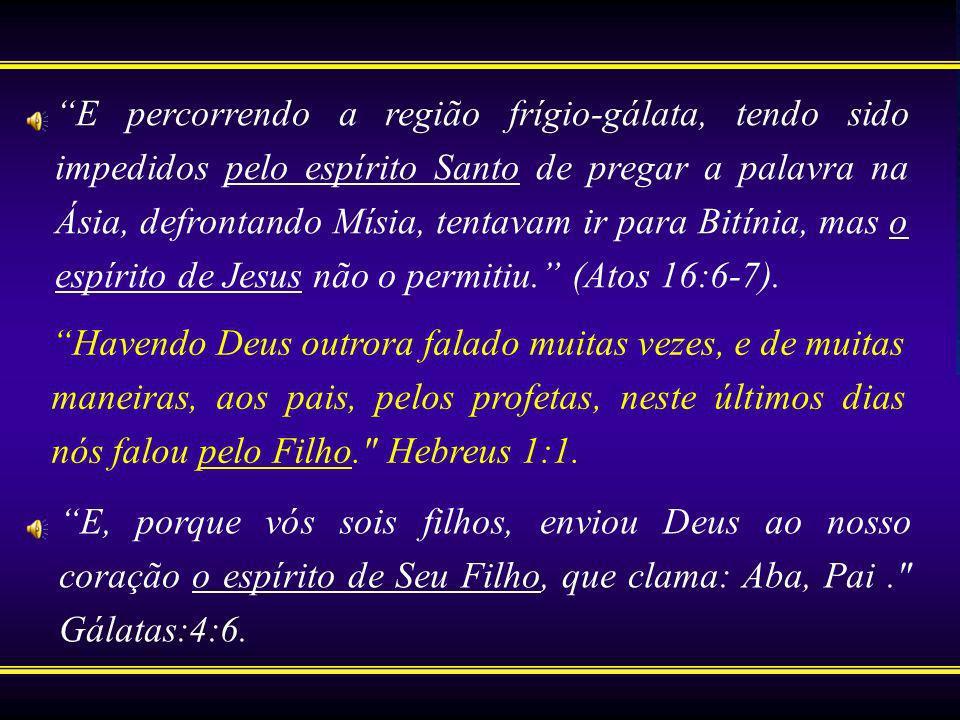 E percorrendo a região frígio-gálata, tendo sido impedidos pelo espírito Santo de pregar a palavra na Ásia, defrontando Mísia, tentavam ir para Bitínia, mas o espírito de Jesus não o permitiu. (Atos 16:6-7).
