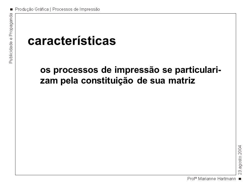 características os processos de impressão se particulari-zam pela constituição de sua matriz
