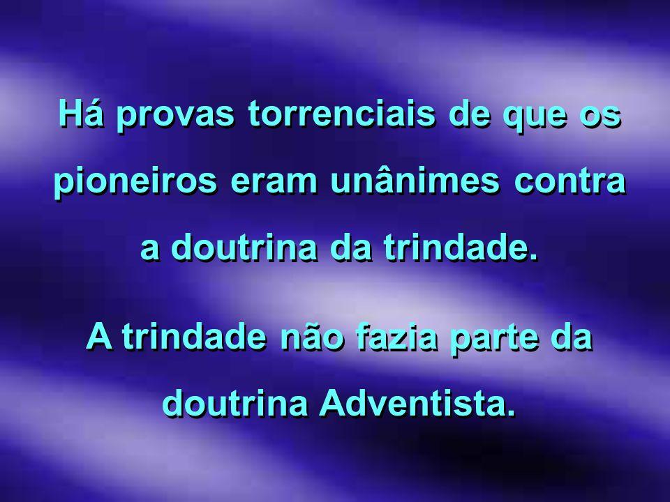 A trindade não fazia parte da doutrina Adventista.