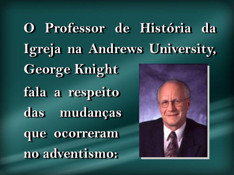 O Professor de História da Igreja na Andrews University, George Knight