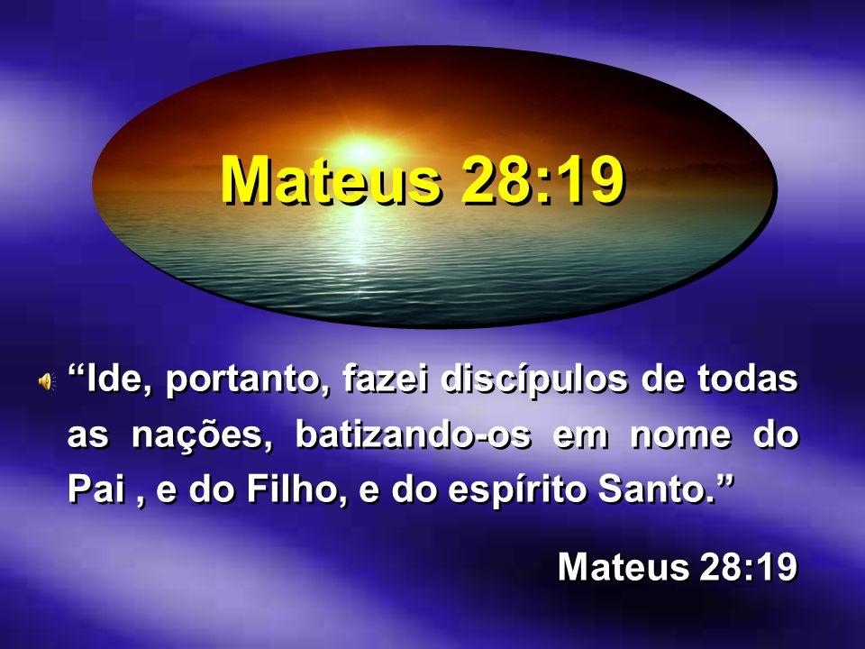 Mateus 28:19 Ide, portanto, fazei discípulos de todas as nações, batizando-os em nome do Pai , e do Filho, e do espírito Santo.