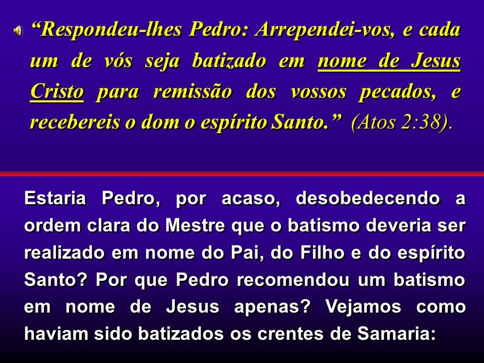 Respondeu-lhes Pedro: Arrependei-vos, e cada um de vós seja batizado em nome de Jesus Cristo para remissão dos vossos pecados, e recebereis o dom o espírito Santo. (Atos 2:38).