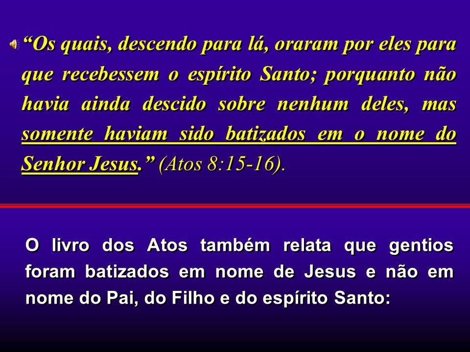 Os quais, descendo para lá, oraram por eles para que recebessem o espírito Santo; porquanto não havia ainda descido sobre nenhum deles, mas somente haviam sido batizados em o nome do Senhor Jesus. (Atos 8:15-16).