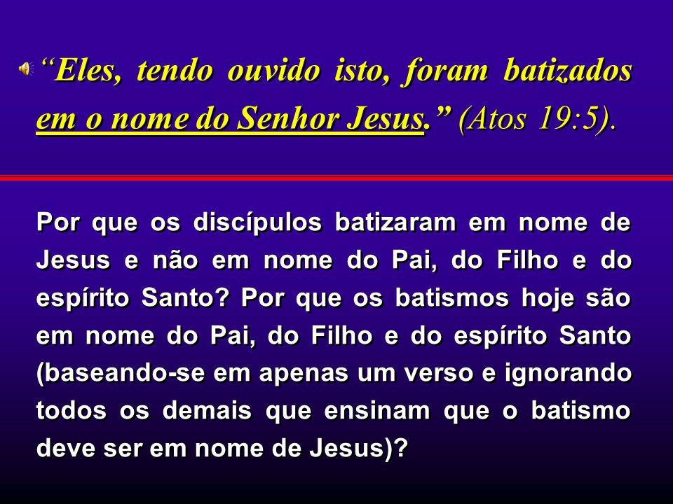 Eles, tendo ouvido isto, foram batizados em o nome do Senhor Jesus