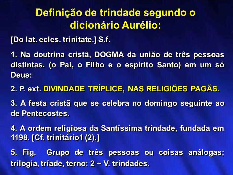 Definição de trindade segundo o dicionário Aurélio:
