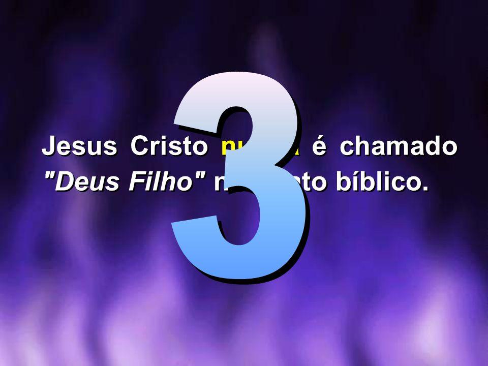 Jesus Cristo nunca é chamado Deus Filho no relato bíblico.