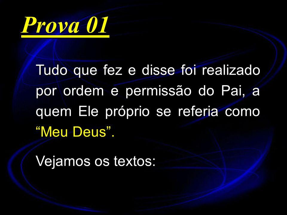 Prova 01 Tudo que fez e disse foi realizado por ordem e permissão do Pai, a quem Ele próprio se referia como Meu Deus .