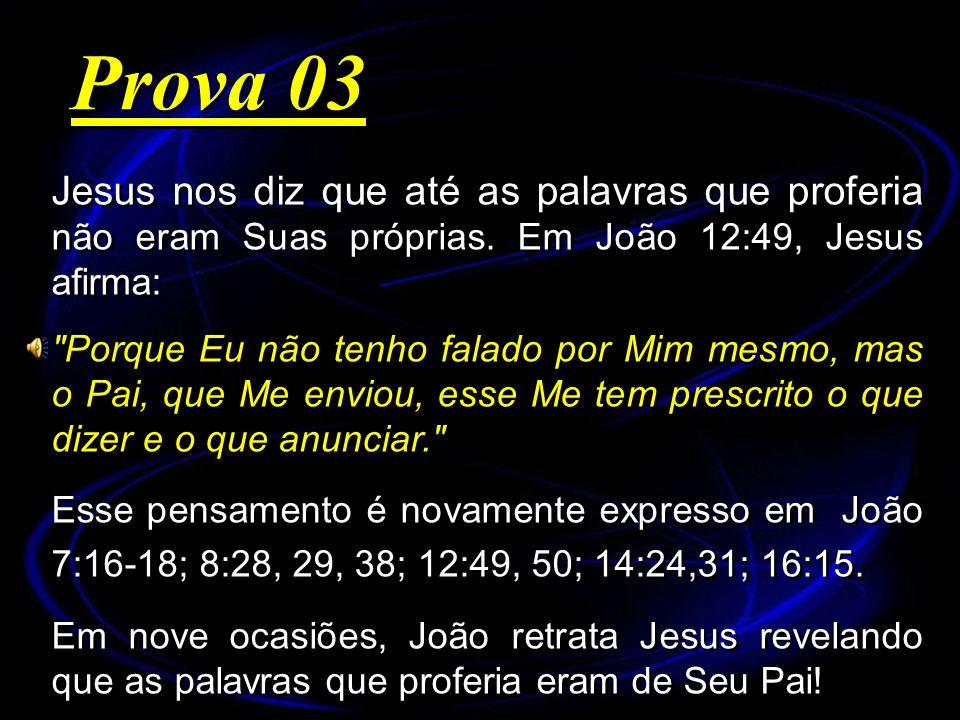 Prova 03 Jesus nos diz que até as palavras que proferia não eram Suas próprias. Em João 12:49, Jesus afirma: