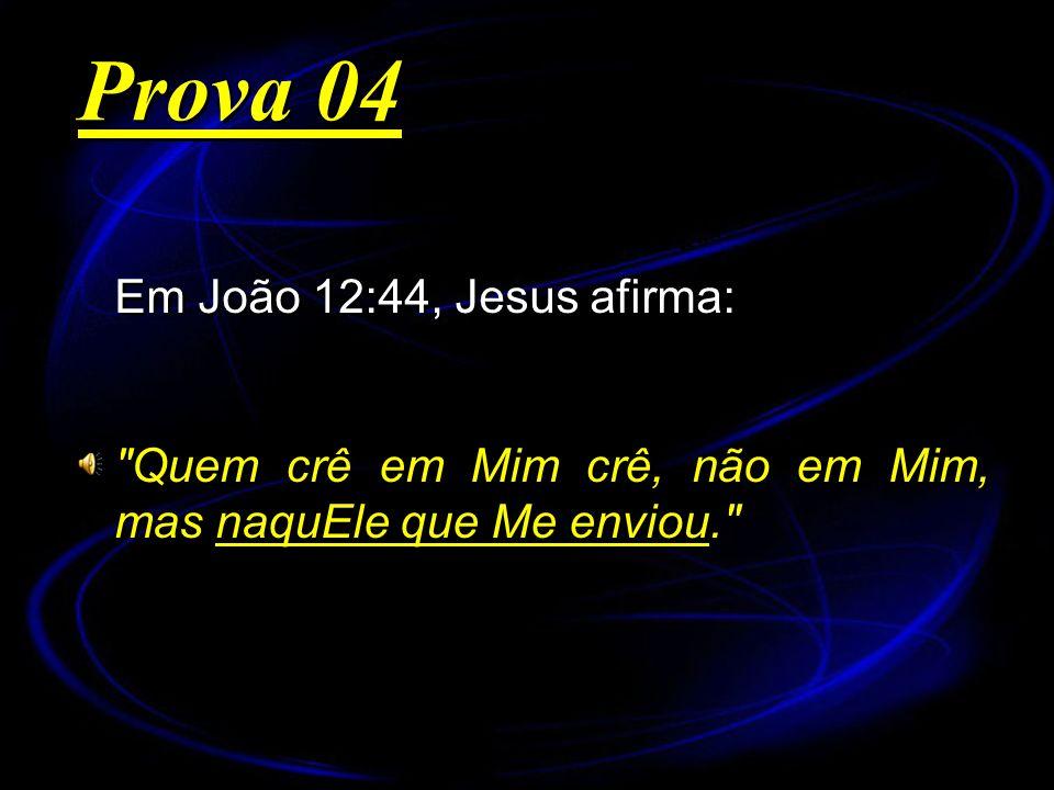 Prova 04 Em João 12:44, Jesus afirma: