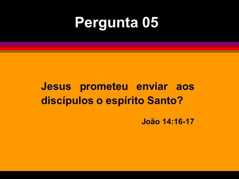 Pergunta 05 Jesus prometeu enviar aos discípulos o espírito Santo