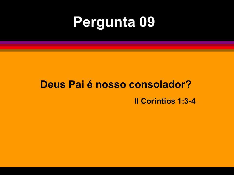 Pergunta 09 Deus Pai é nosso consolador II Corintios 1:3-4