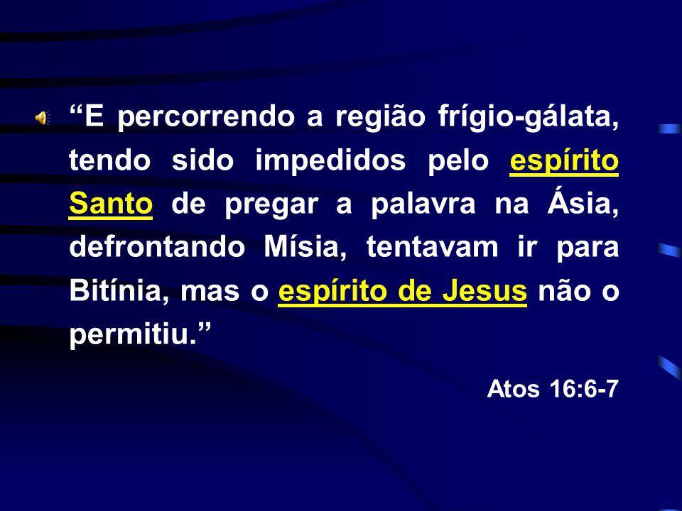 E percorrendo a região frígio-gálata, tendo sido impedidos pelo espírito Santo de pregar a palavra na Ásia, defrontando Mísia, tentavam ir para Bitínia, mas o espírito de Jesus não o permitiu.