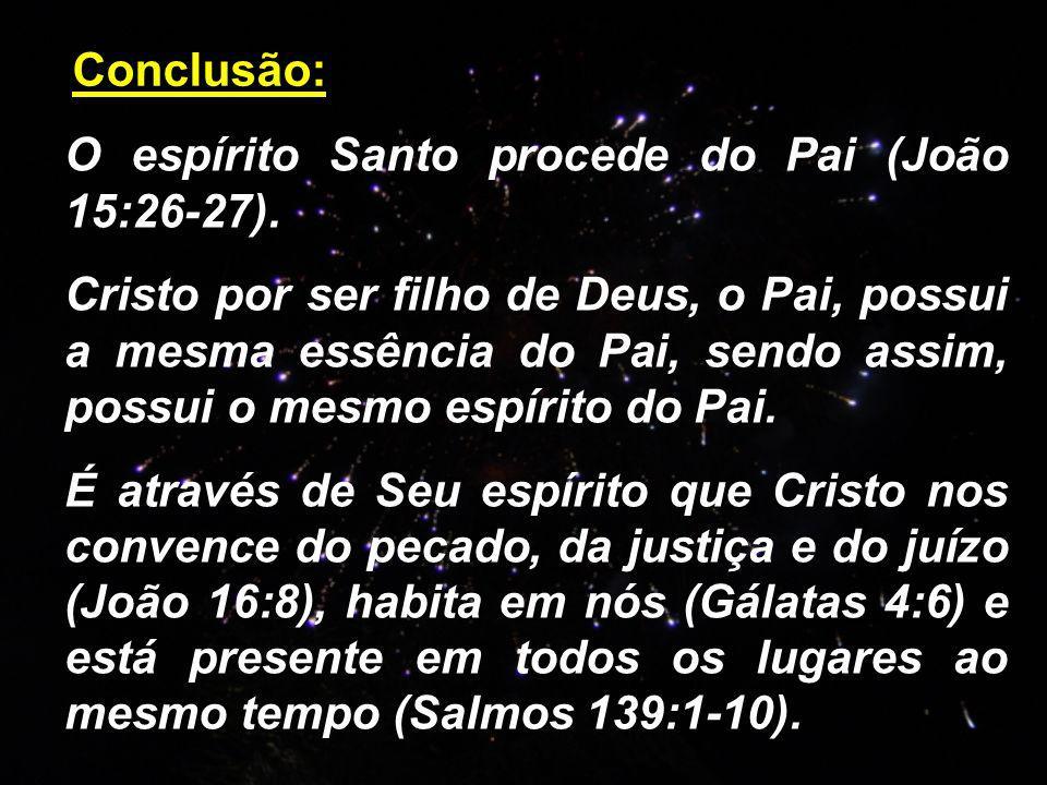 Conclusão: O espírito Santo procede do Pai (João 15:26-27).