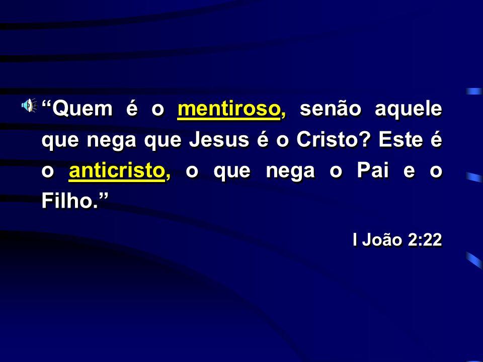 Quem é o mentiroso, senão aquele que nega que Jesus é o Cristo