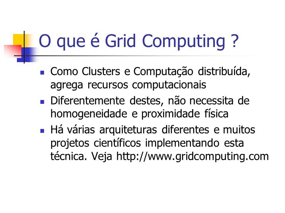 O que é Grid Computing Como Clusters e Computação distribuída, agrega recursos computacionais.