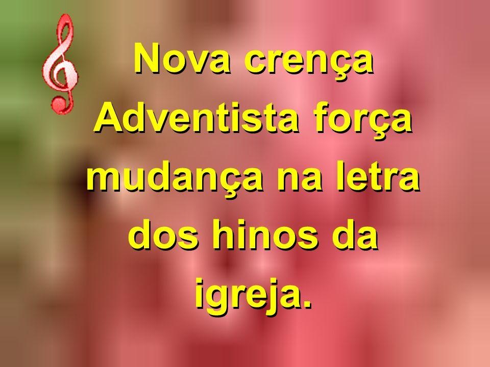 Nova crença Adventista força mudança na letra dos hinos da igreja.