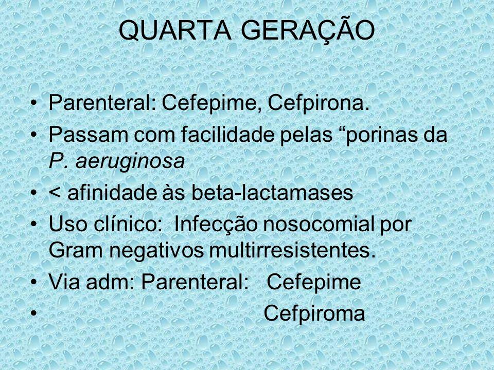 QUARTA GERAÇÃO Parenteral: Cefepime, Cefpirona.