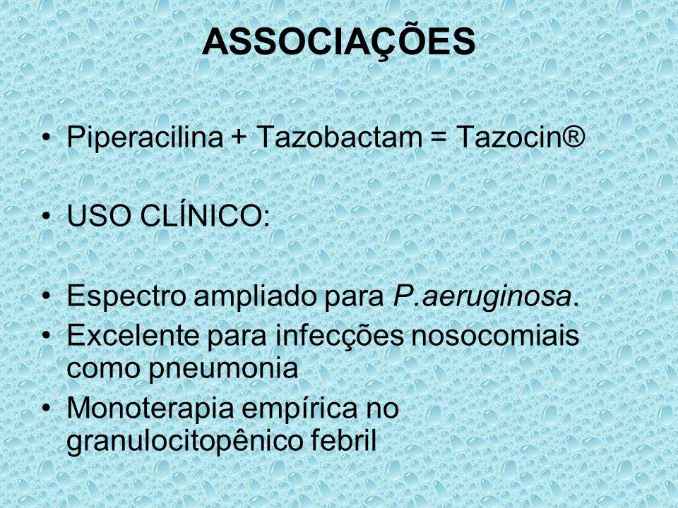 ASSOCIAÇÕES Piperacilina + Tazobactam = Tazocin® USO CLÍNICO: