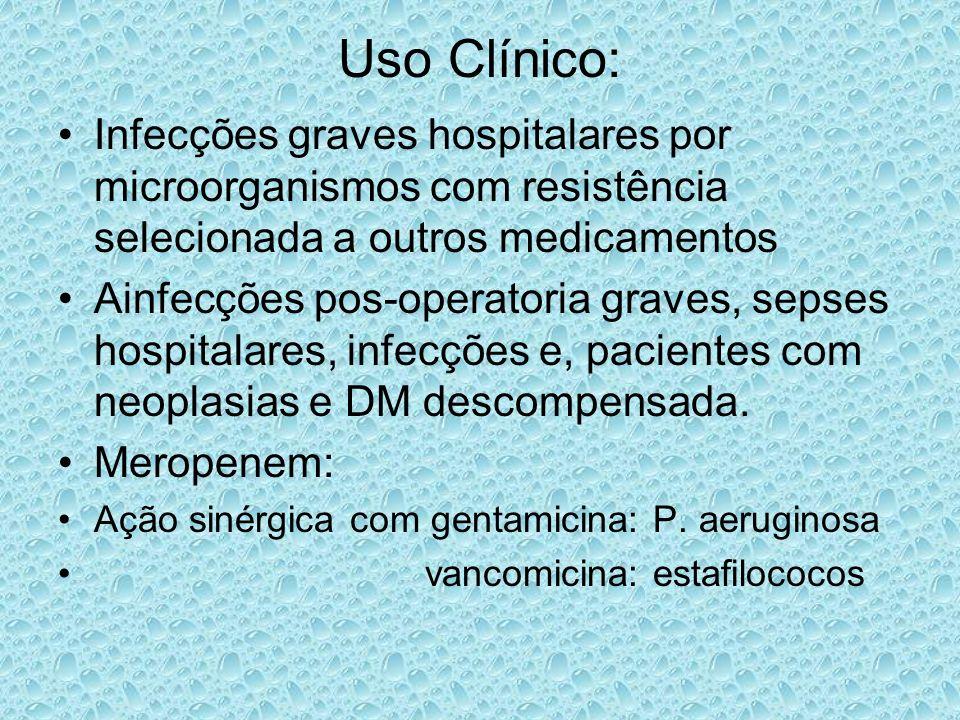 Uso Clínico: Infecções graves hospitalares por microorganismos com resistência selecionada a outros medicamentos.