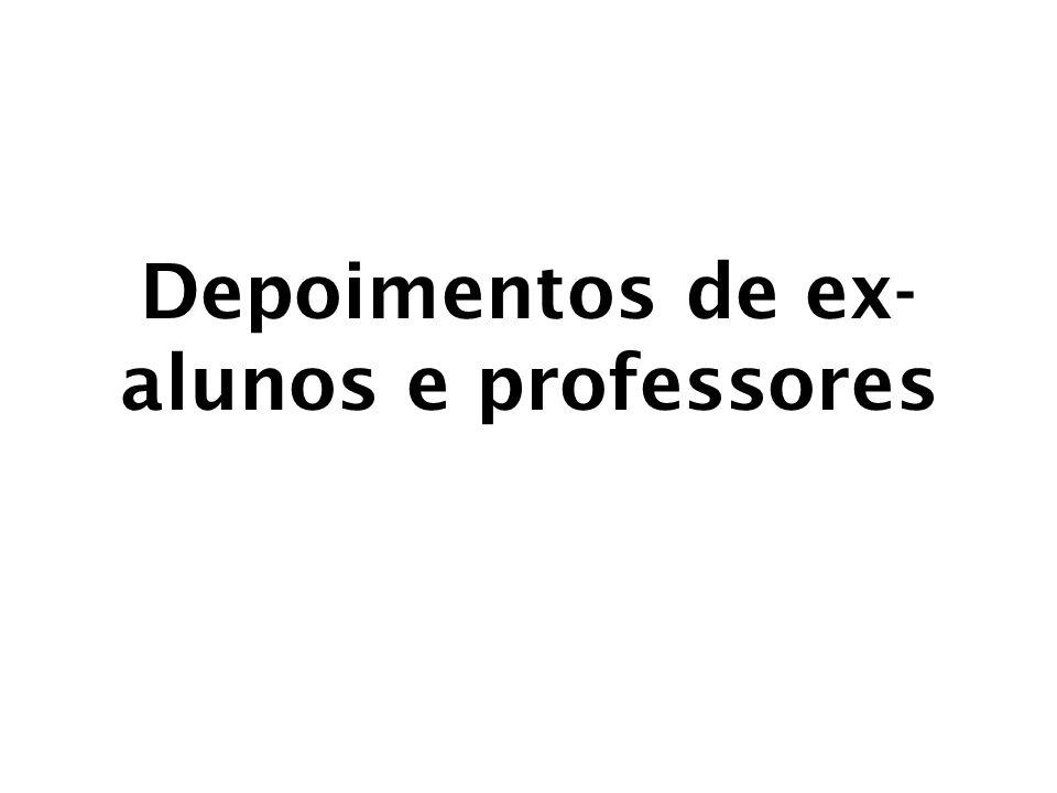 Depoimentos de ex-alunos e professores