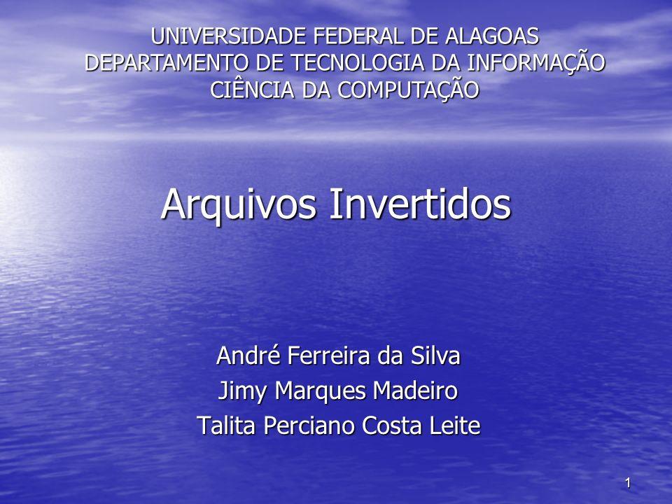 Arquivos Invertidos André Ferreira da Silva Jimy Marques Madeiro