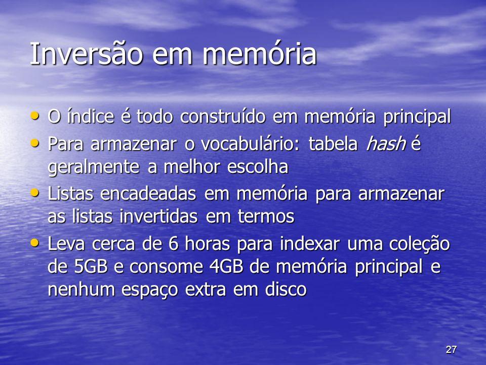 Inversão em memória O índice é todo construído em memória principal
