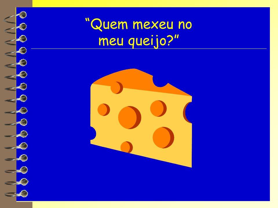 Quem mexeu no meu queijo