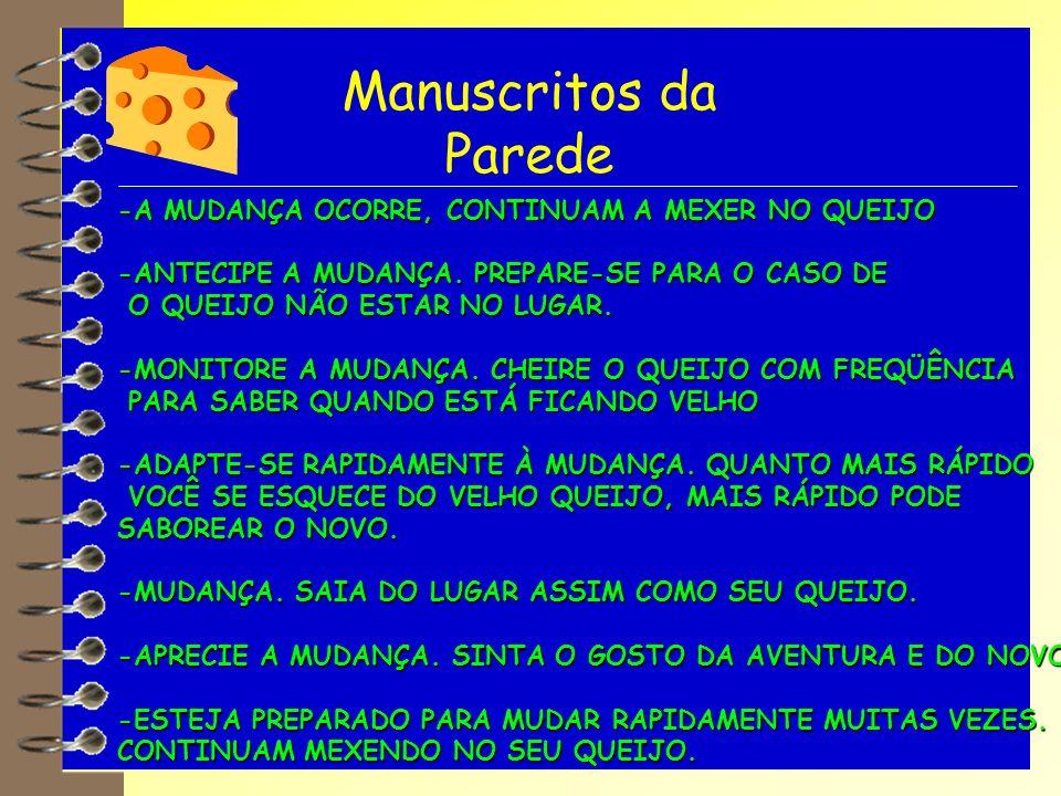 Manuscritos da Parede -A MUDANÇA OCORRE, CONTINUAM A MEXER NO QUEIJO