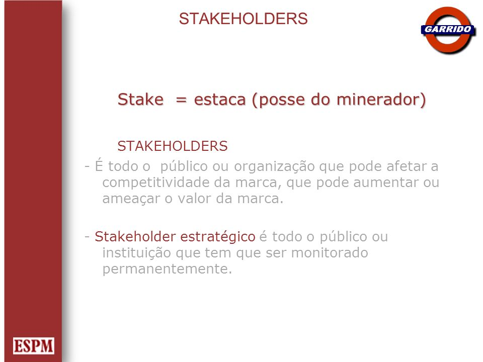 Stake = estaca (posse do minerador) STAKEHOLDERS