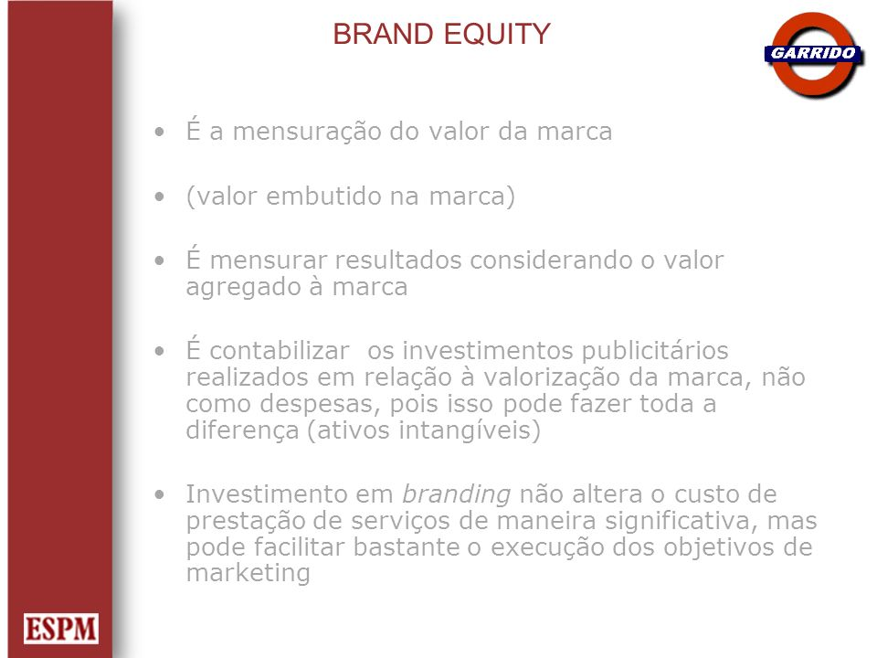 BRAND EQUITY É a mensuração do valor da marca