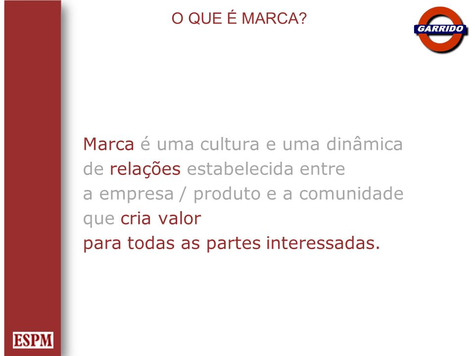 Marca é uma cultura e uma dinâmica de relações estabelecida entre