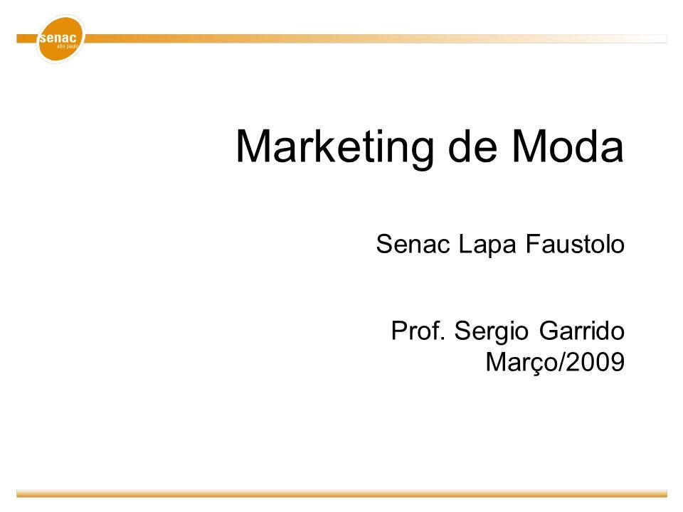 Marketing de Moda Senac Lapa Faustolo Prof. Sergio Garrido Março/2009