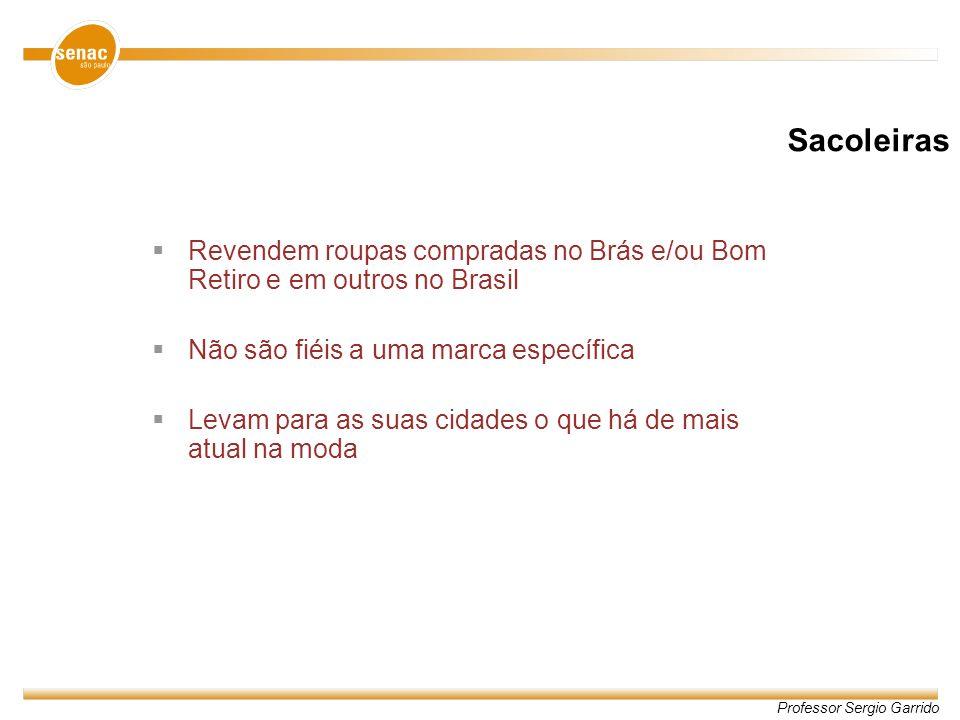 Sacoleiras Revendem roupas compradas no Brás e/ou Bom Retiro e em outros no Brasil. Não são fiéis a uma marca específica.