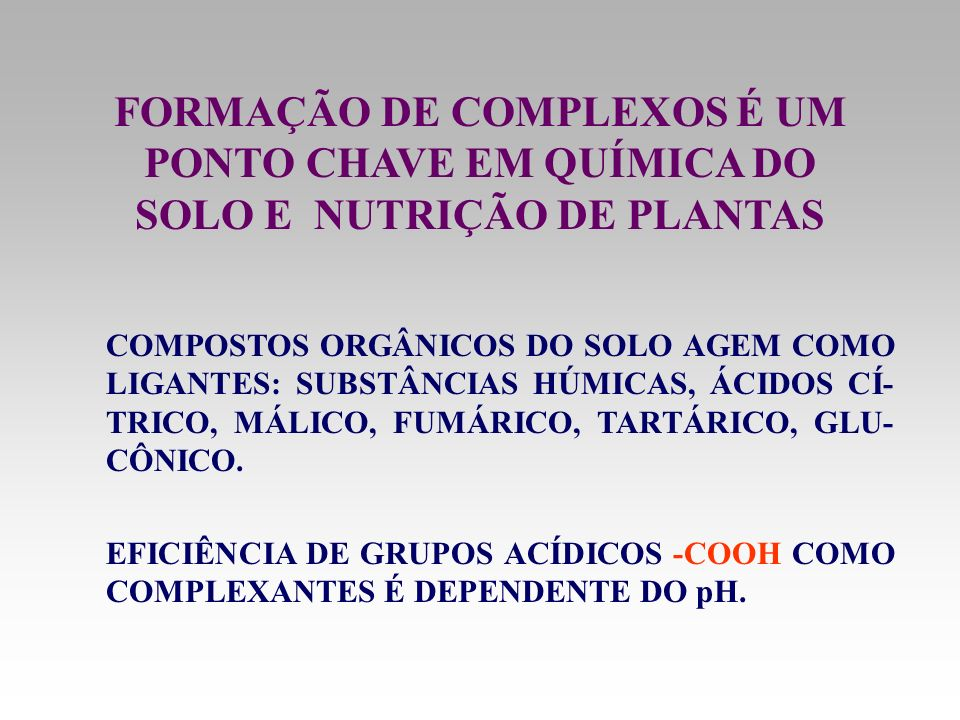 FORMAÇÃO DE COMPLEXOS É UM PONTO CHAVE EM QUÍMICA DO SOLO E NUTRIÇÃO DE PLANTAS