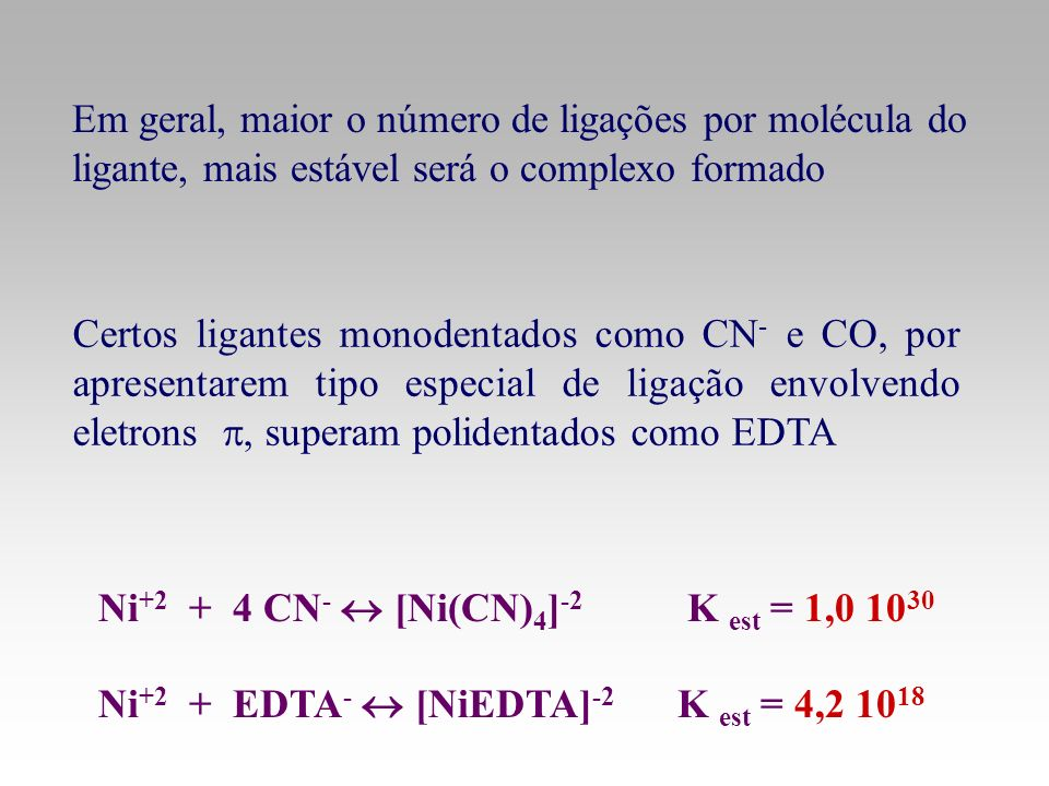 Em geral, maior o número de ligações por molécula do ligante, mais estável será o complexo formado