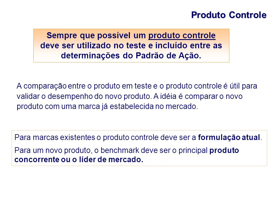 Produto Controle Sempre que possível um produto controle deve ser utilizado no teste e incluído entre as determinações do Padrão de Ação.