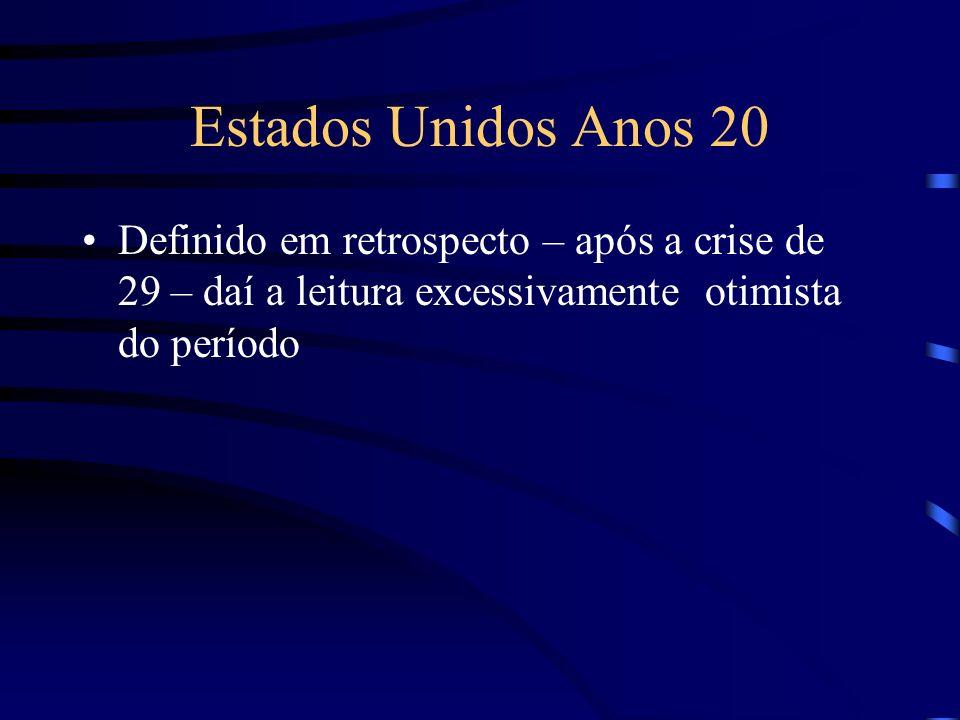 Estados Unidos Anos 20 Definido em retrospecto – após a crise de 29 – daí a leitura excessivamente otimista do período.