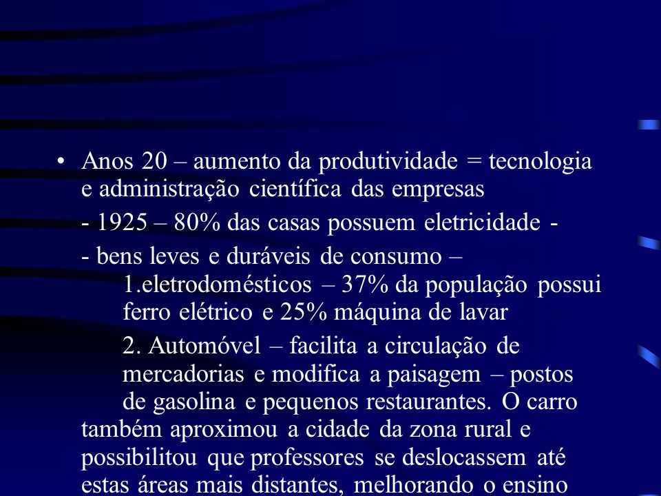 Anos 20 – aumento da produtividade = tecnologia e administração científica das empresas